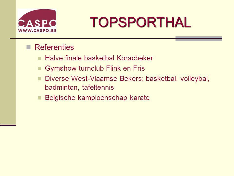 TOPSPORTHAL Referenties Halve finale basketbal Koracbeker Gymshow turnclub Flink en Fris Diverse West-Vlaamse Bekers: basketbal, volleybal, badminton, tafeltennis Belgische kampioenschap karate