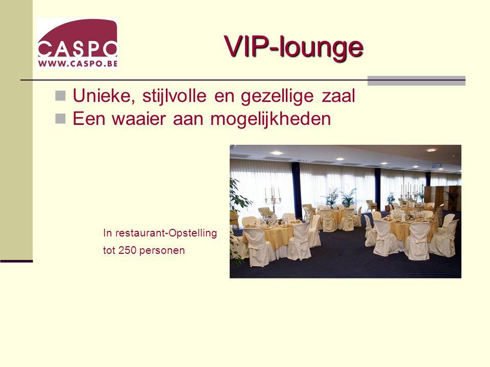 VIP-lounge Unieke, stijlvolle en gezellige zaal Een waaier aan mogelijkheden In restaurant-Opstelling tot 250 personen