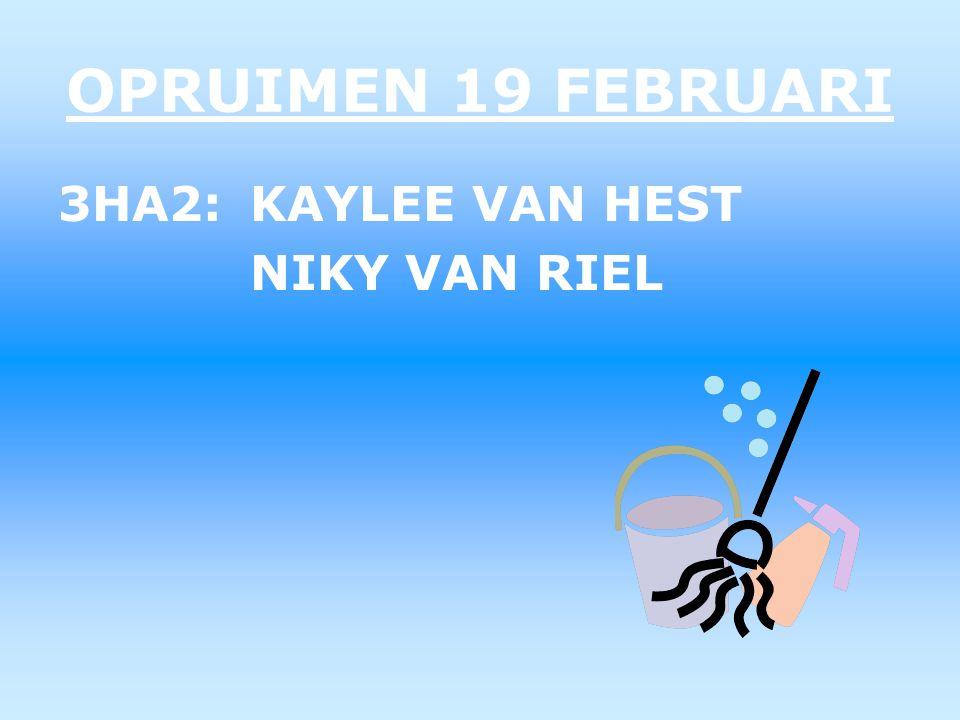 OPRUIMEN 19 FEBRUARI 3HA2:KAYLEE VAN HEST NIKY VAN RIEL