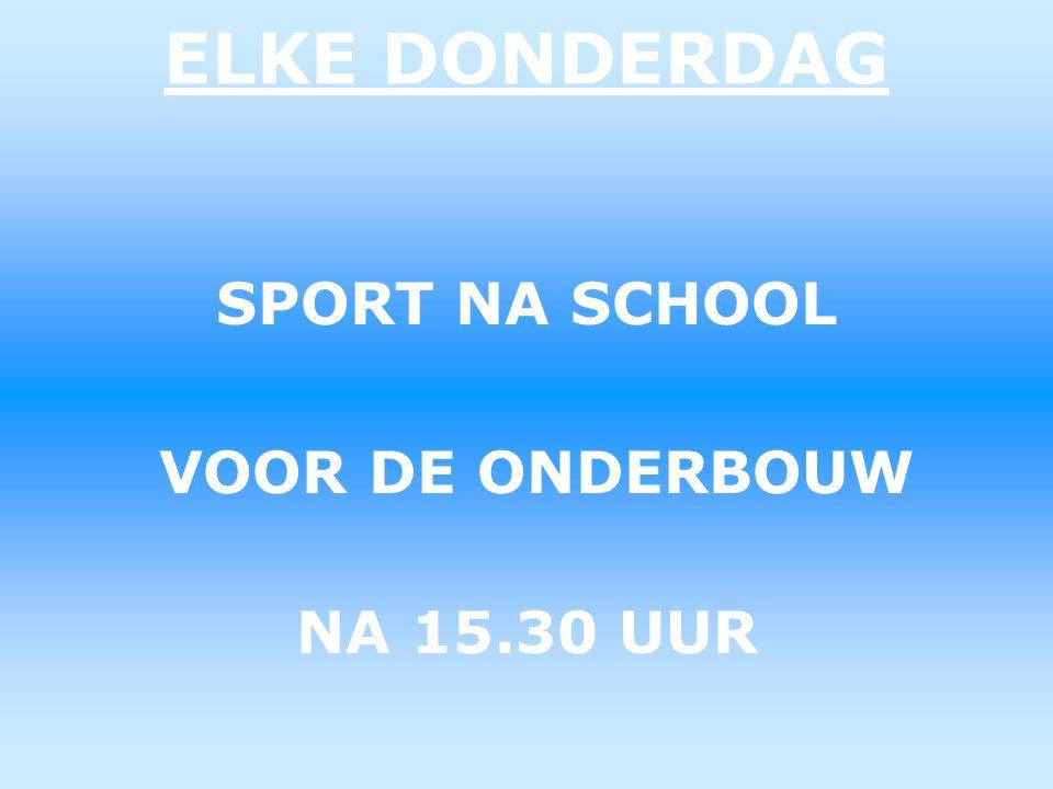 ELKE DONDERDAG SPORT NA SCHOOL VOOR DE ONDERBOUW NA 15.30 UUR