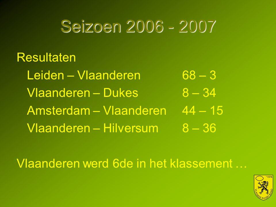 Seizoen 2006 - 2007 Resultaten Leiden – Vlaanderen 68 – 3 Vlaanderen – Dukes8 – 34 Amsterdam – Vlaanderen44 – 15 Vlaanderen – Hilversum8 – 36 Vlaanderen werd 6de in het klassement …