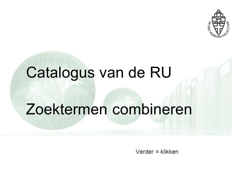 Catalogus van de RU Zoektermen combineren Verder = klikken