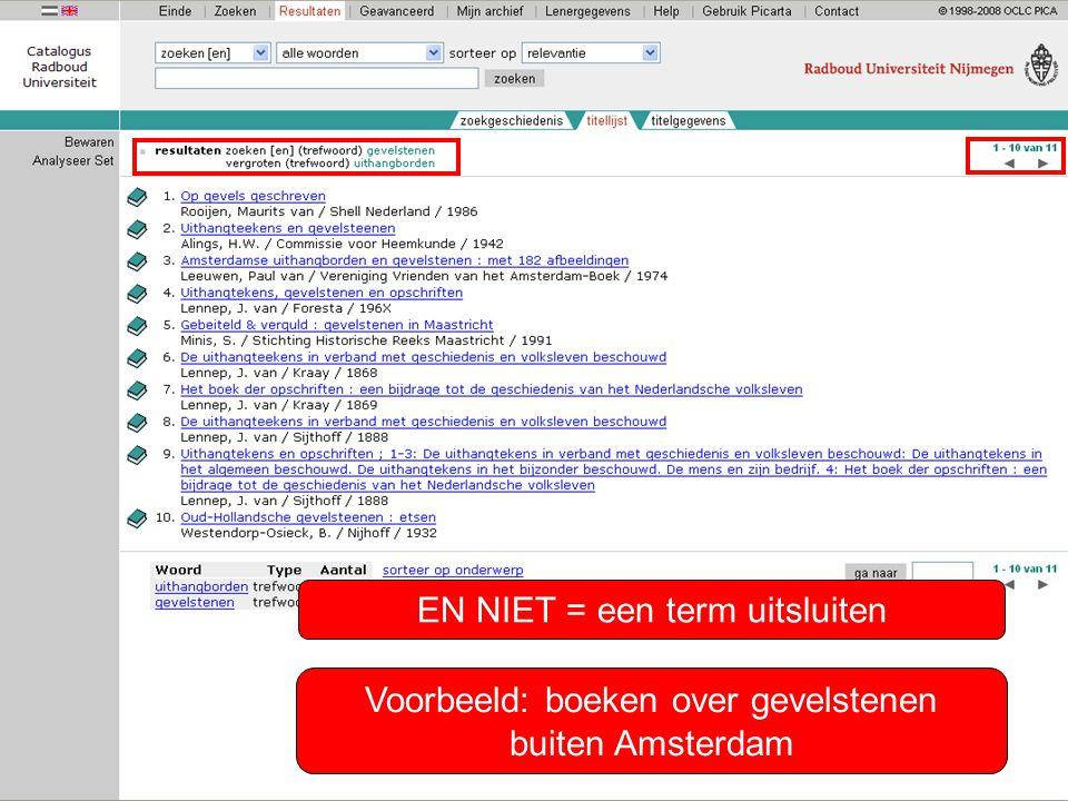 EN NIET = een term uitsluiten Voorbeeld: boeken over gevelstenen buiten Amsterdam