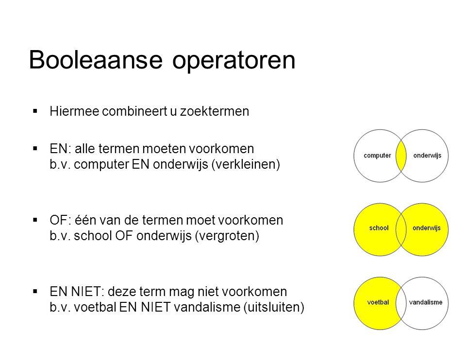 Booleaanse operatoren  Hiermee combineert u zoektermen  EN: alle termen moeten voorkomen b.v. computer EN onderwijs (verkleinen)  OF: één van de te