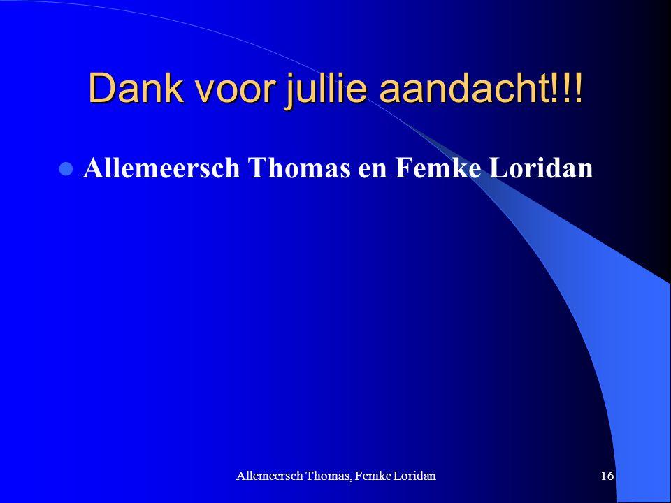 Allemeersch Thomas, Femke Loridan16 Dank voor jullie aandacht!!! Allemeersch Thomas en Femke Loridan