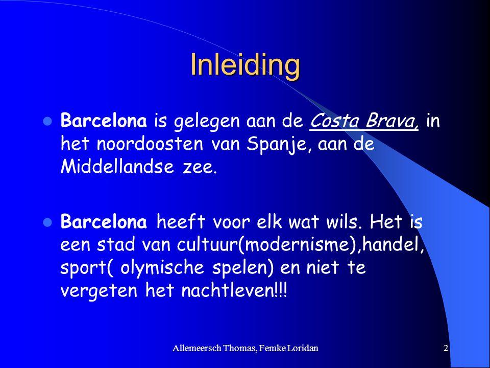 Allemeersch Thomas, Femke Loridan2 Inleiding Barcelona is gelegen aan de Costa Brava, in het noordoosten van Spanje, aan de Middellandse zee. Barcelon