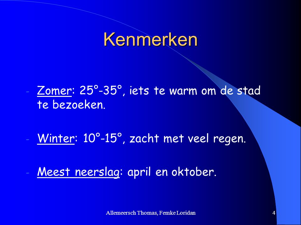 Allemeersch Thomas, Femke Loridan4 Kenmerken - Zomer: 25°-35°, iets te warm om de stad te bezoeken. - Winter: 10°-15°, zacht met veel regen. - Meest n