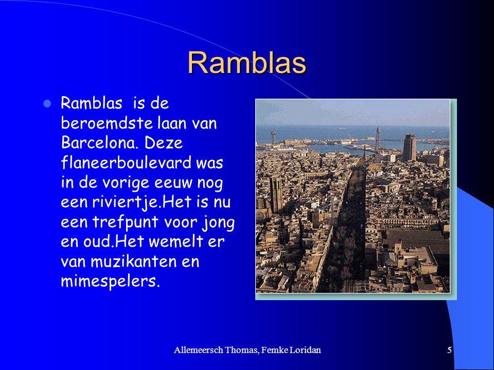 Allemeersch Thomas, Femke Loridan5 Ramblas Ramblas is de beroemdste laan van Barcelona. Deze flaneerboulevard was in de vorige eeuw nog een riviertje.