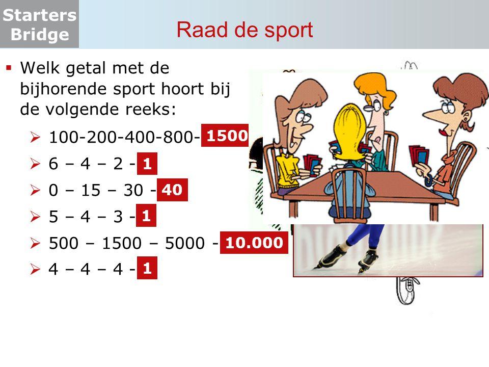Starters Bridge Raad de sport  Welk getal met de bijhorende sport hoort bij de volgende reeks:  100-200-400-800-?  6 – 4 – 2 - ?  0 – 15 – 30 - ?