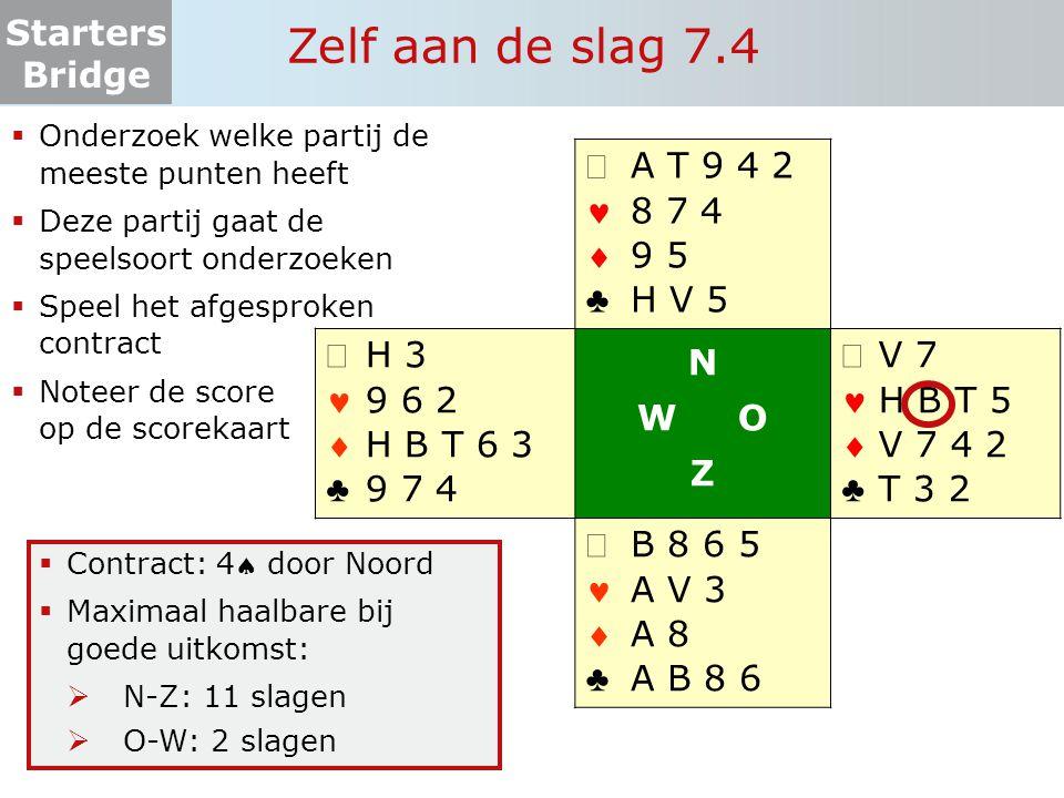 Starters Bridge Zelf aan de slag 7.4  Onderzoek welke partij de meeste punten heeft  Deze partij gaat de speelsoort onderzoeken  Speel het afgespro