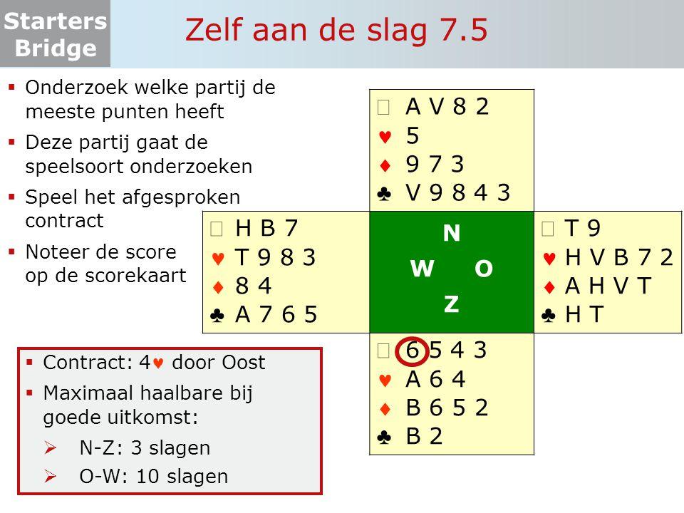 Starters Bridge Zelf aan de slag 7.5  Onderzoek welke partij de meeste punten heeft  Deze partij gaat de speelsoort onderzoeken  Speel het afgespro