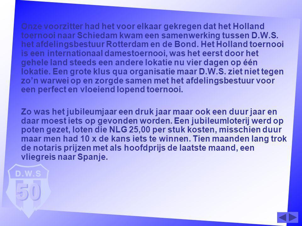 Onze voorzitter had het voor elkaar gekregen dat het Holland toernooi naar Schiedam kwam een samenwerking tussen D.W.S. het afdelingsbestuur Rotterdam