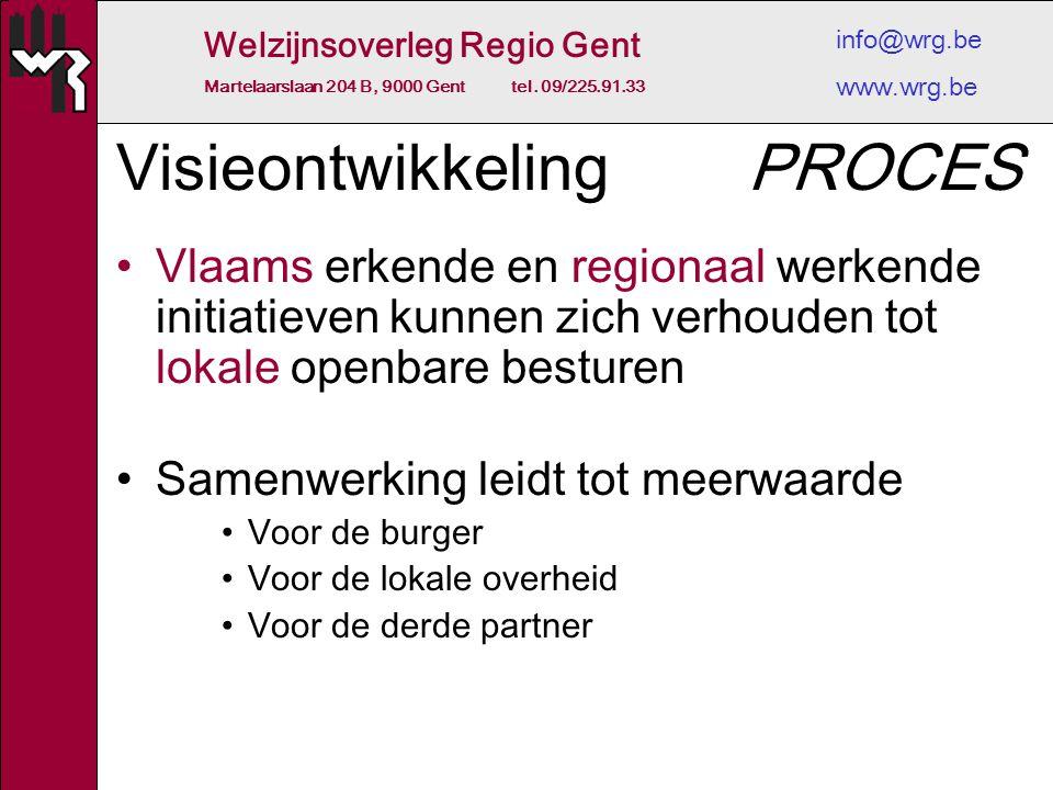 Welzijnsoverleg Regio Gent Martelaarslaan 204 B, 9000 Gent tel. 09/225.91.33 info@wrg.be www.wrg.be Visieontwikkeling Vlaams erkende en regionaal werk