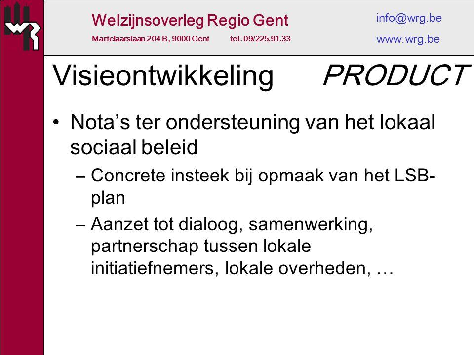 Welzijnsoverleg Regio Gent Martelaarslaan 204 B, 9000 Gent tel. 09/225.91.33 info@wrg.be www.wrg.be Visieontwikkeling Nota's ter ondersteuning van het