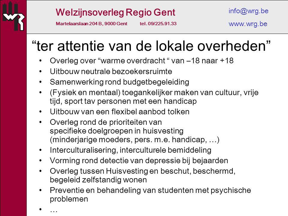 """Welzijnsoverleg Regio Gent Martelaarslaan 204 B, 9000 Gent tel. 09/225.91.33 info@wrg.be www.wrg.be """"ter attentie van de lokale overheden"""" Overleg ove"""
