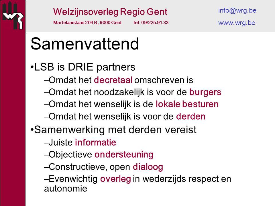 Welzijnsoverleg Regio Gent Martelaarslaan 204 B, 9000 Gent tel. 09/225.91.33 info@wrg.be www.wrg.be Samenvattend LSB is DRIE partners –Omdat het decre