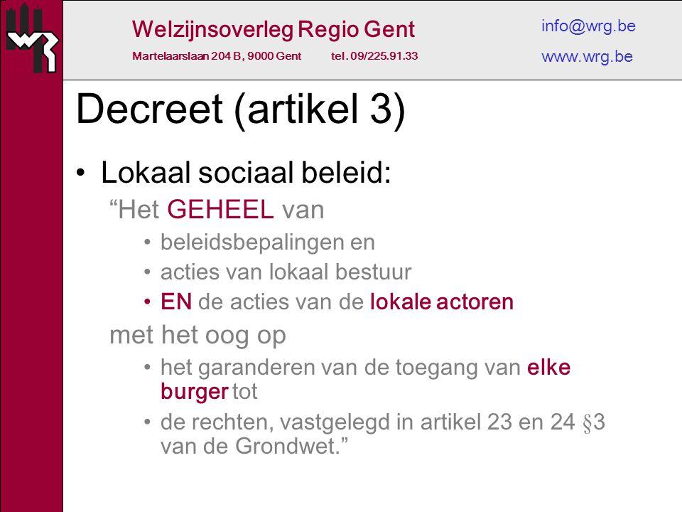 """Welzijnsoverleg Regio Gent Martelaarslaan 204 B, 9000 Gent tel. 09/225.91.33 info@wrg.be www.wrg.be Decreet (artikel 3) Lokaal sociaal beleid: """"Het GE"""