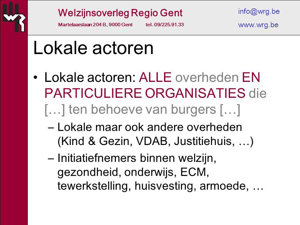 Welzijnsoverleg Regio Gent Martelaarslaan 204 B, 9000 Gent tel. 09/225.91.33 info@wrg.be www.wrg.be Lokale actoren Lokale actoren: ALLE overheden EN P