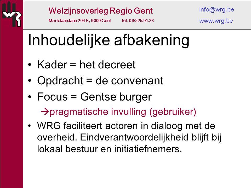 Welzijnsoverleg Regio Gent Martelaarslaan 204 B, 9000 Gent tel. 09/225.91.33 info@wrg.be www.wrg.be Inhoudelijke afbakening Kader = het decreet Opdrac