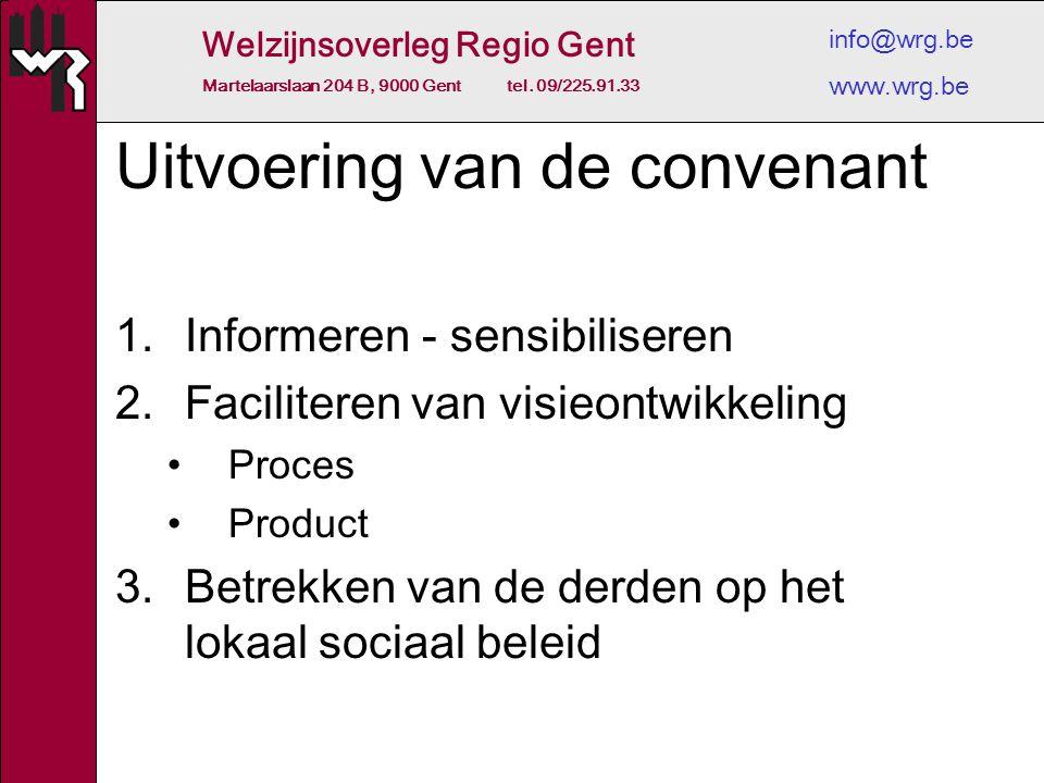 Welzijnsoverleg Regio Gent Martelaarslaan 204 B, 9000 Gent tel. 09/225.91.33 info@wrg.be www.wrg.be Uitvoering van de convenant 1.Informeren - sensibi