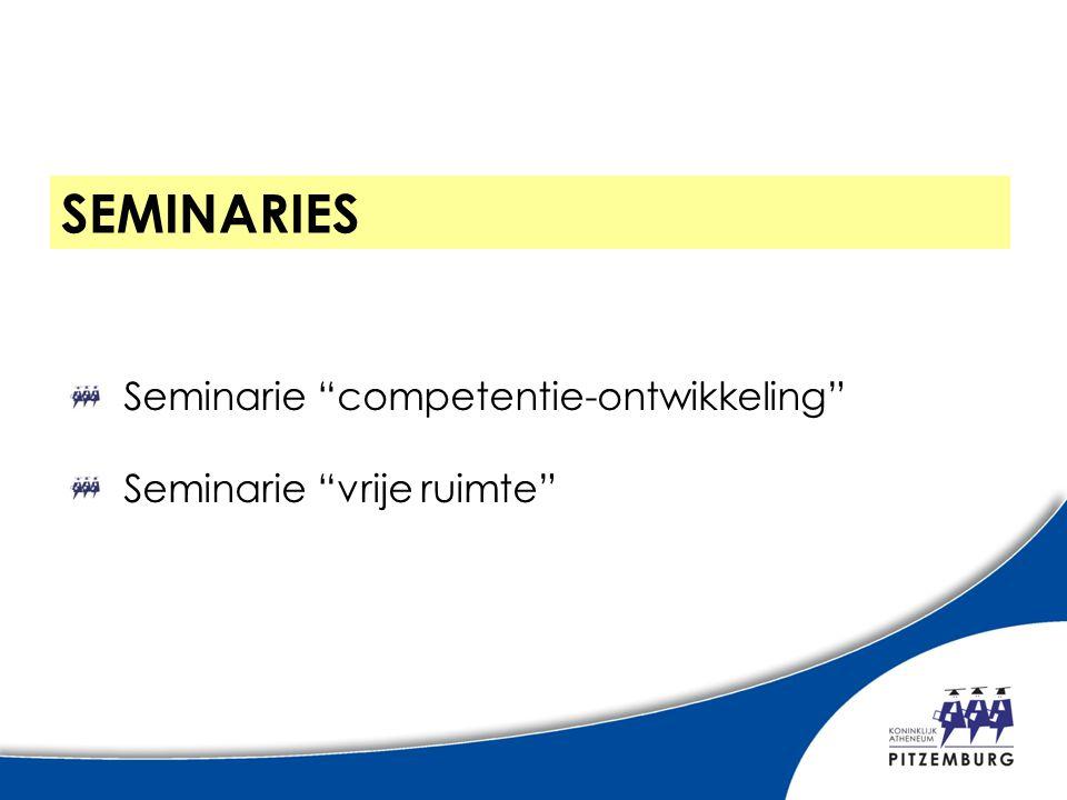 SEMINARIES Seminarie competentie-ontwikkeling Seminarie vrije ruimte