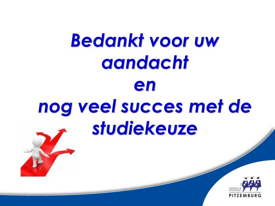 Bedankt voor uw aandacht en nog veel succes met de studiekeuze