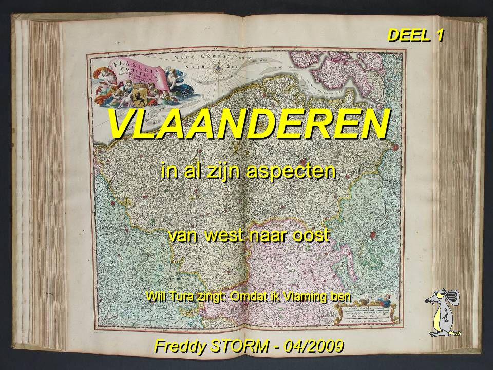 VLAANDEREN in al zijn aspecten van west naar oost Will Tura zingt: Omdat ik Vlaming ben Freddy STORM - 04/2009 DEEL 1