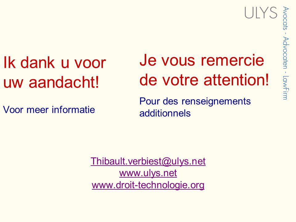 Thibault.verbiest@ulys.net www.ulys.net www.droit-technologie.org Ik dank u voor uw aandacht.