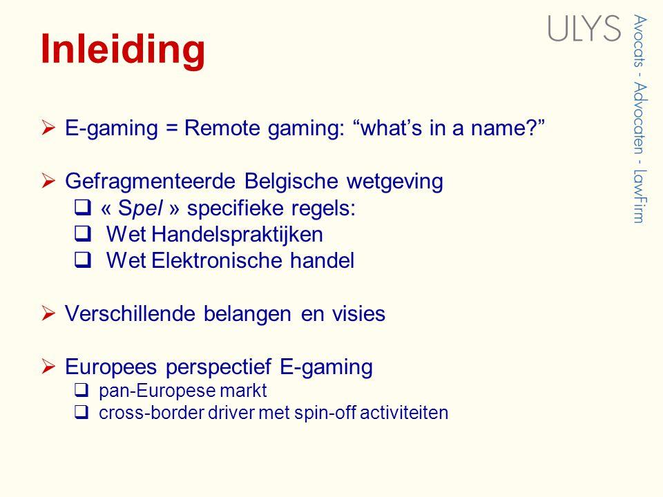 Inleiding  E-gaming = Remote gaming: what's in a name?  Gefragmenteerde Belgische wetgeving  « Spel » specifieke regels:  Wet Handelspraktijken  Wet Elektronische handel  Verschillende belangen en visies  Europees perspectief E-gaming  pan-Europese markt  cross-border driver met spin-off activiteiten
