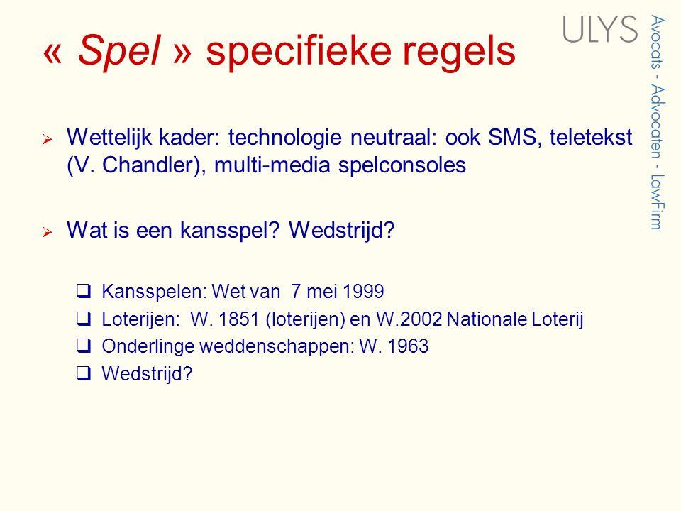 « Spel » specifieke regels  Wettelijk kader: technologie neutraal: ook SMS, teletekst (V.