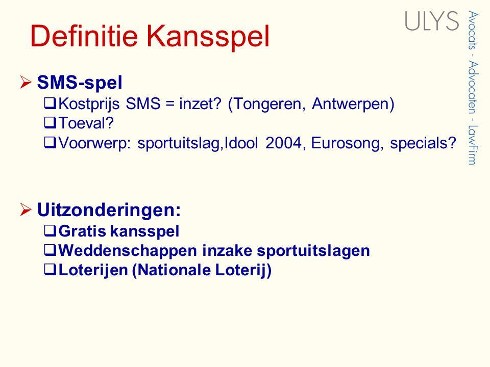 Definitie Kansspel  SMS-spel  Kostprijs SMS = inzet.