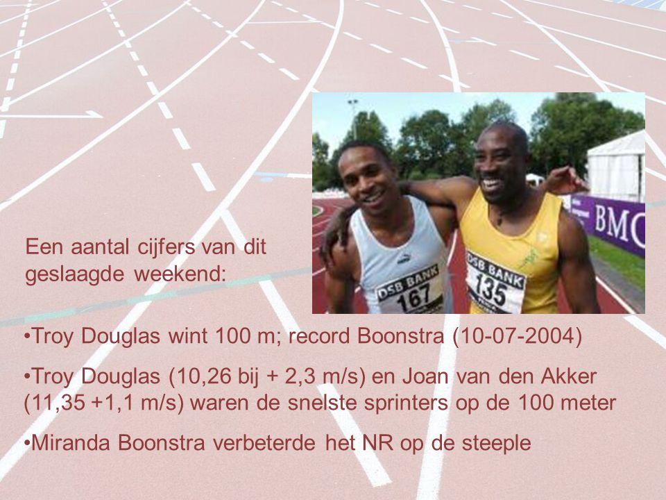 Een aantal cijfers van dit geslaagde weekend: Troy Douglas wint 100 m; record Boonstra (10-07-2004) Troy Douglas (10,26 bij + 2,3 m/s) en Joan van den