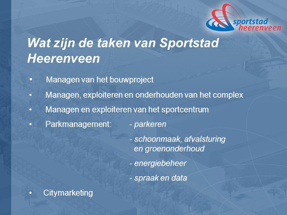 Wat zijn de taken van Sportstad Heerenveen Managen van het bouwproject Managen, exploiteren en onderhouden van het complex Managen en exploiteren van het sportcentrum Parkmanagement: - parkeren - schoonmaak, afvalsturing en groenonderhoud - energiebeheer - spraak en data Citymarketing