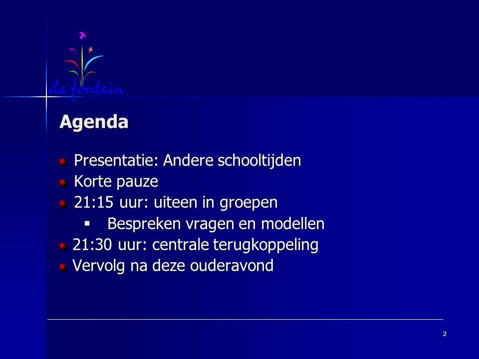 2 Agenda Presentatie: Andere schooltijden Korte pauze 21:15 uur: uiteen in groepen  Bespreken vragen en modellen 21:30 uur: centrale terugkoppeling 2
