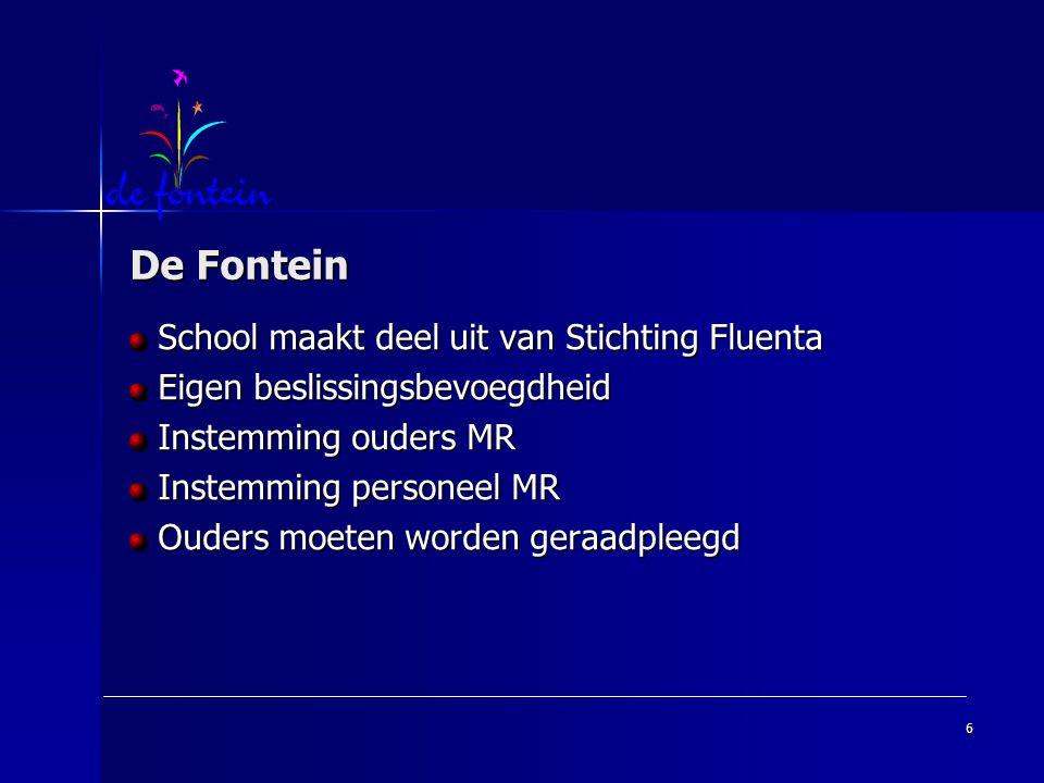 6 De Fontein School maakt deel uit van Stichting Fluenta School maakt deel uit van Stichting Fluenta Eigen beslissingsbevoegdheid Eigen beslissingsbev