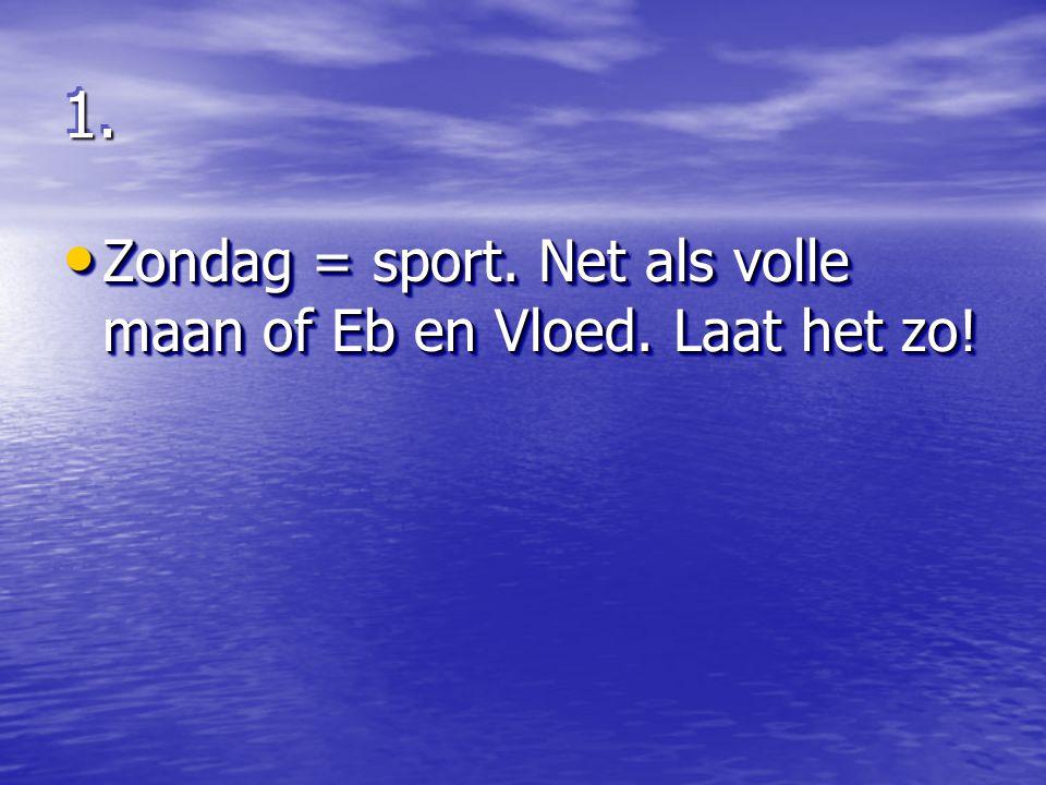 1.1. Zondag = sport. Net als volle maan of Eb en Vloed.