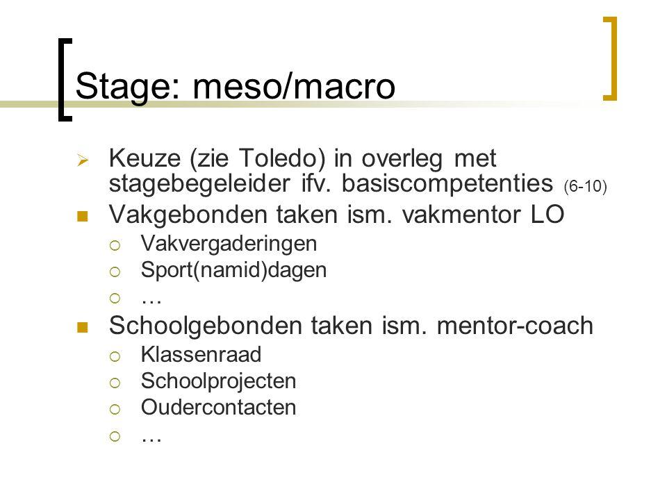 Stage: meso/macro  Keuze (zie Toledo) in overleg met stagebegeleider ifv. basiscompetenties (6-10) Vakgebonden taken ism. vakmentor LO  Vakvergaderi