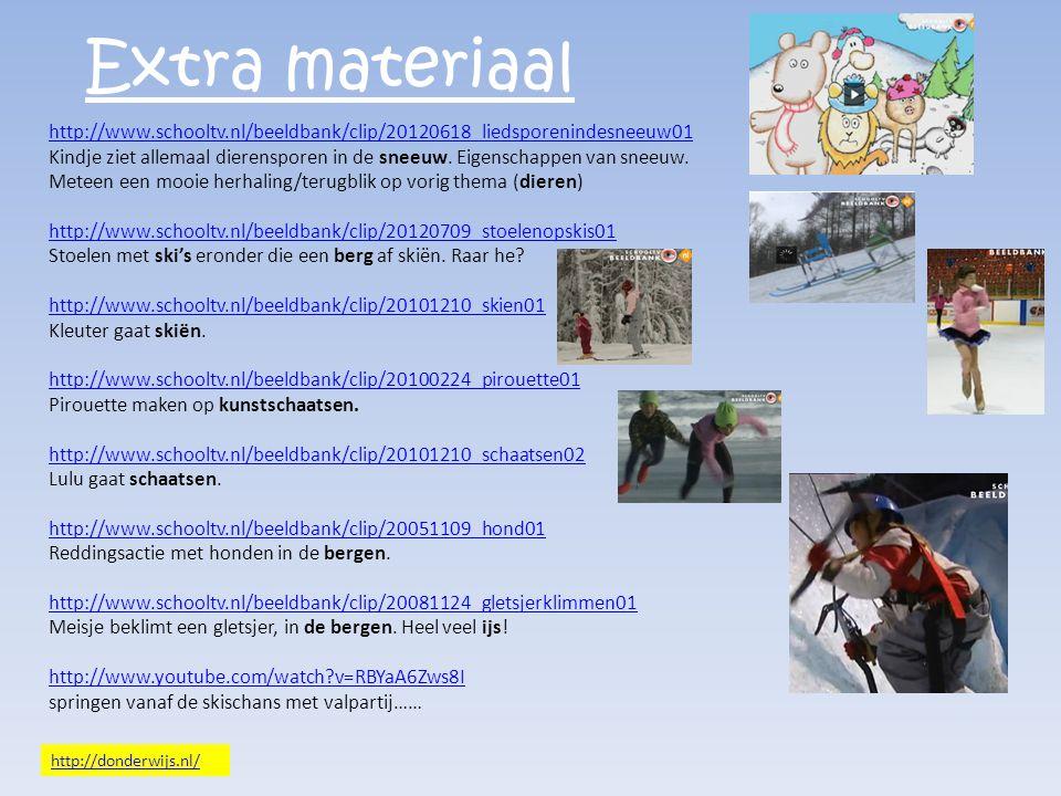 Extra materiaal http://www.schooltv.nl/beeldbank/clip/20120618_liedsporenindesneeuw01 Kindje ziet allemaal dierensporen in de sneeuw. Eigenschappen va