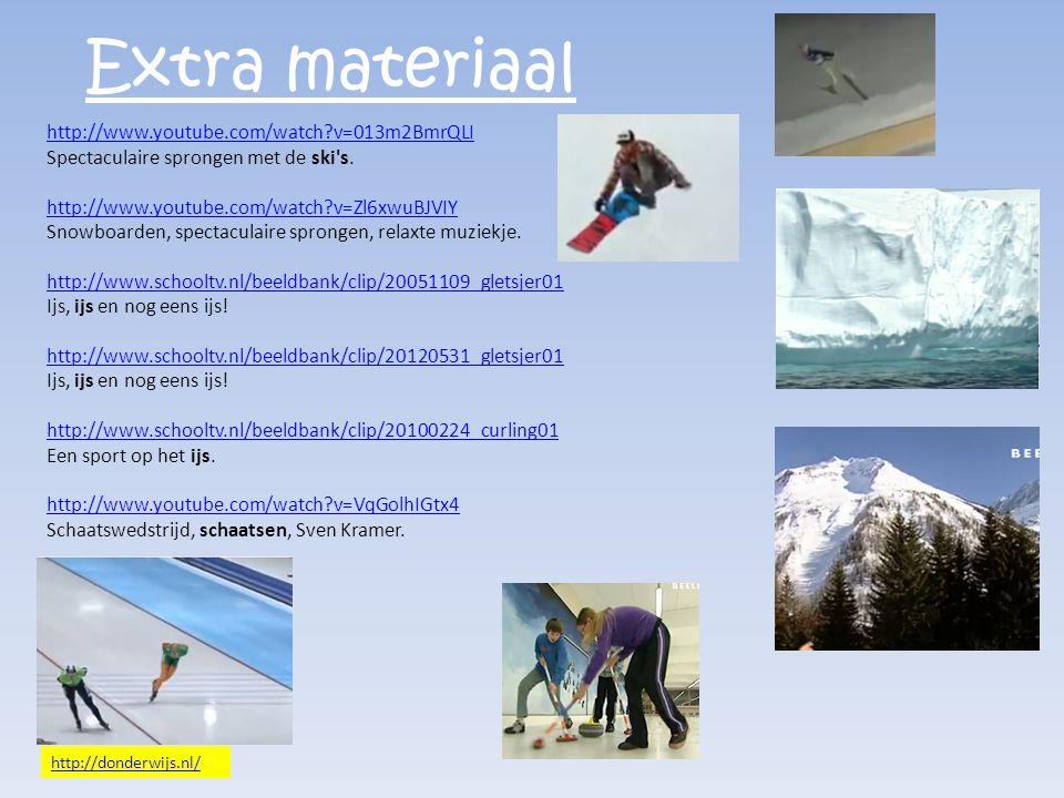Extra materiaal http://www.youtube.com/watch?v=013m2BmrQLI Spectaculaire sprongen met de ski's. http://www.youtube.com/watch?v=Zl6xwuBJVIY Snowboarden