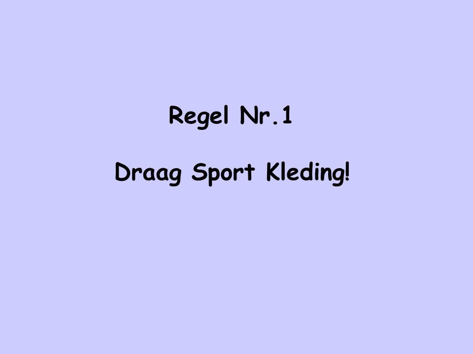 Regel Nr.1 Draag Sport Kleding!