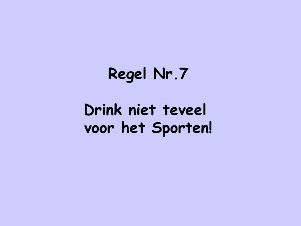 Regel Nr.7 Drink niet teveel voor het Sporten!