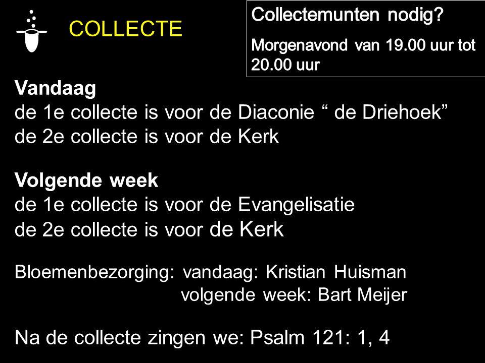 """COLLECTE Vandaag de 1e collecte is voor de Diaconie """" de Driehoek"""" de 2e collecte is voor de Kerk Volgende week de 1e collecte is voor de Evangelisati"""