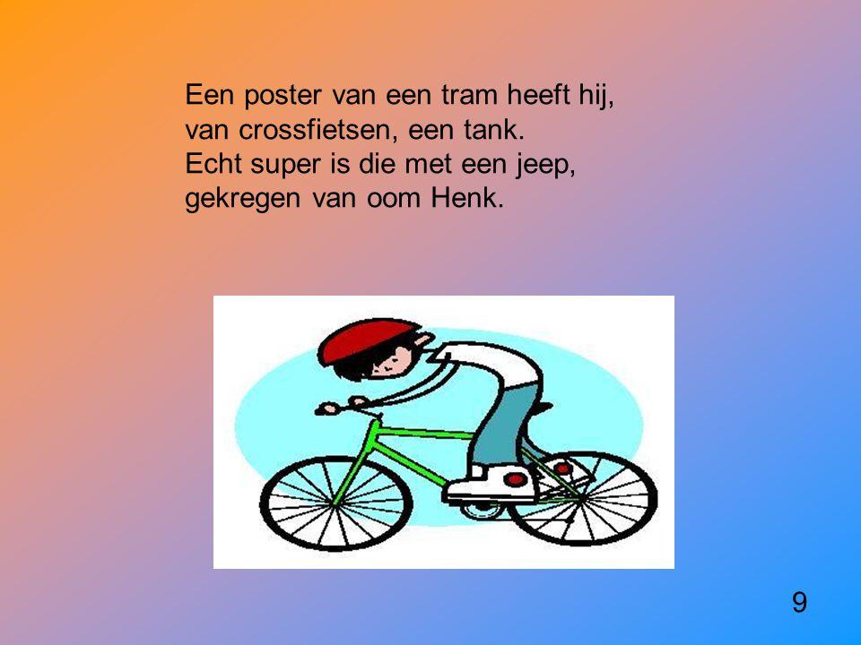 Een poster van een tram heeft hij, van crossfietsen, een tank.