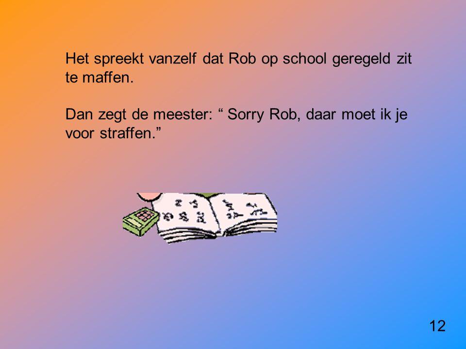 Het spreekt vanzelf dat Rob op school geregeld zit te maffen.