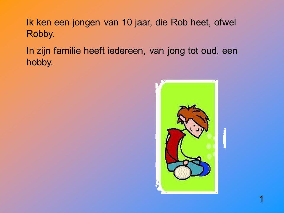 Ik ken een jongen van 10 jaar, die Rob heet, ofwel Robby.
