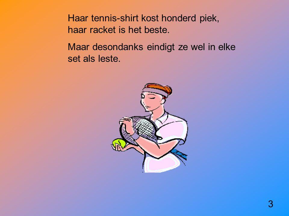 Haar tennis-shirt kost honderd piek, haar racket is het beste.