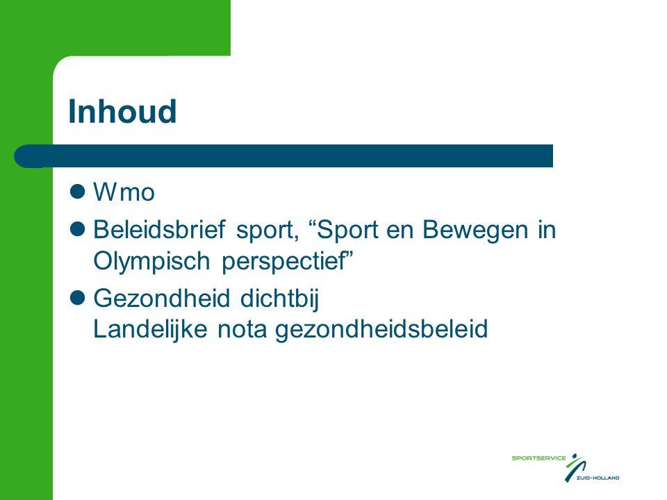 Inhoud Wmo Beleidsbrief sport, Sport en Bewegen in Olympisch perspectief Gezondheid dichtbij Landelijke nota gezondheidsbeleid