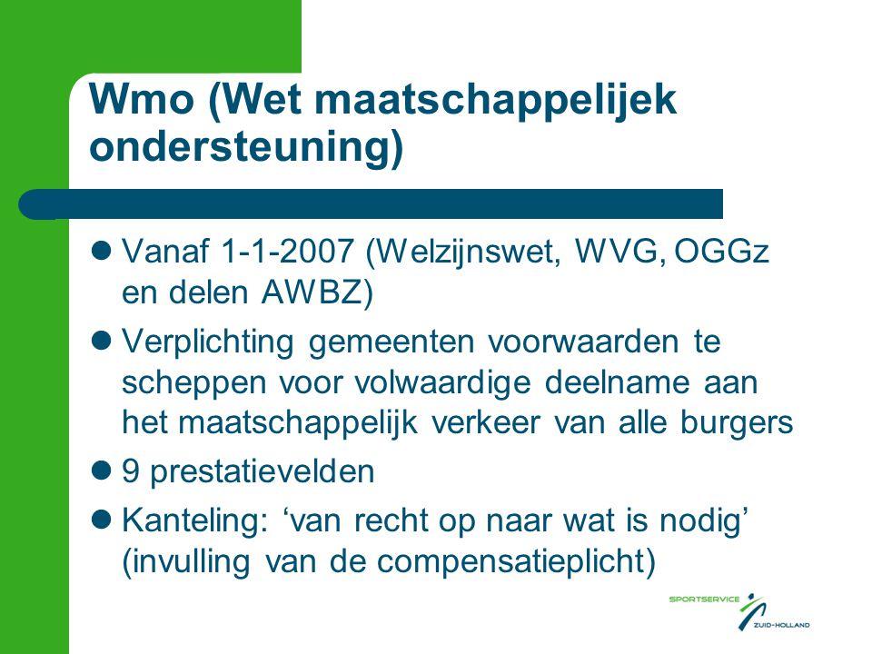 Wmo (Wet maatschappelijek ondersteuning) Vanaf 1-1-2007 (Welzijnswet, WVG, OGGz en delen AWBZ) Verplichting gemeenten voorwaarden te scheppen voor vol
