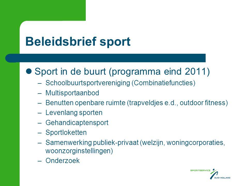 Beleidsbrief sport Sport in de buurt (programma eind 2011) –Schoolbuurtsportvereniging (Combinatiefuncties) –Multisportaanbod –Benutten openbare ruimt