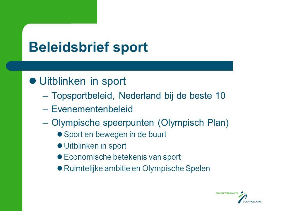 Beleidsbrief sport Uitblinken in sport –Topsportbeleid, Nederland bij de beste 10 –Evenementenbeleid –Olympische speerpunten (Olympisch Plan) Sport en bewegen in de buurt Uitblinken in sport Economische betekenis van sport Ruimtelijke ambitie en Olympische Spelen